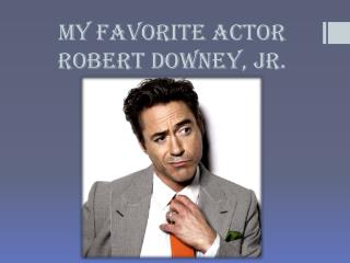 My  favorite  actor Robert  Downey,  Jr .