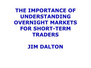 The Importance of Understanding Overnight MARKETS for Short-term Traders jim  dalton