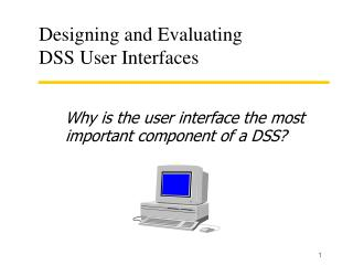 Designing and Evaluating  DSS User Interfaces