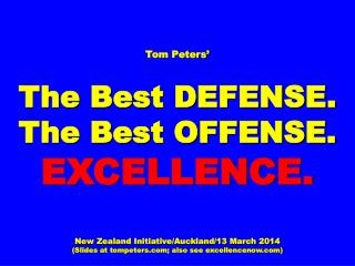 Tom Peters' The Best DEFENSE. The Best OFFENSE. EXCELLENCE.