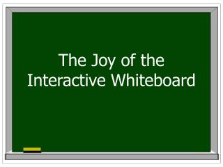 The Joy of the Interactive Whiteboard