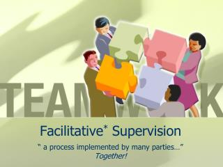 Facilitative *  Supervision