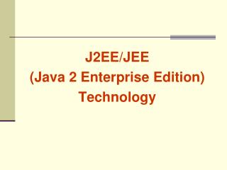 J2EE/JEE  (Java 2 Enterprise Edition) Technology