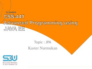 In Lacture CSS-441 Advanced Programming using JAVA EE