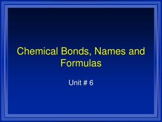 Chemical Bonds, Names and Formulas