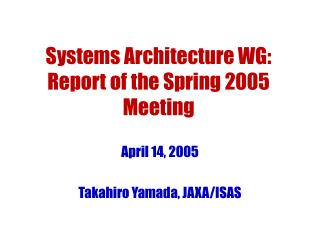 Systems Architecture WG: Report of the Spring 2005 Meeting