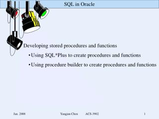 -	Developing stored procedures and functions  Using SQL*Plus to create procedures and functions