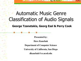 Automatic Music Genre Classification of Audio Signals George Tzanetakis, Georg Essl & Perry Cook