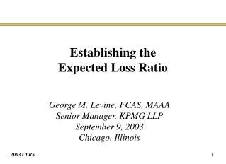 George M. Levine, FCAS, MAAA Senior Manager, KPMG LLP September 9, 2003 Chicago, Illinois