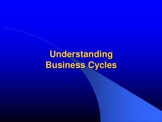 Understanding Business Cycles