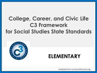 College , Career, and Civic Life  C3  Framework  for Social Studies State Standards