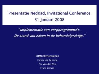 Presentatie NedKad, Invitational Conference  31 januari 2008