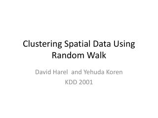 Clustering Spatial Data Using Random Walk