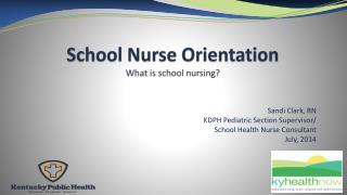 School Nurse Orientation What is school nursing?