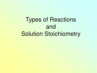 Types of Reactions and Solution Stoichiometry