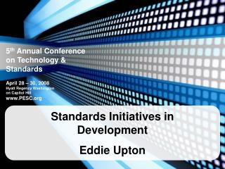 Standards Initiatives in Development Eddie Upton