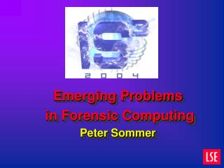 Emerging Problems  in Forensic Computing Peter Sommer