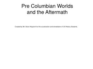 Pre Columbian Worlds and the Aftermath