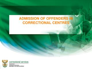 ADMISSION OF OFFENDERS IN CORRECTIONAL CENTRES
