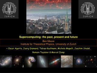 Ben Moore Institute for Theoretical Physics, University of Zurich