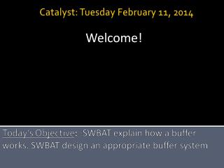 Today's Objective :  - SWBAT explain how a buffer works. SWBAT design an appropriate buffer system
