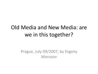 Old Media and New Media: are we in this together?