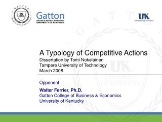 Opponent Walter Ferrier, Ph.D. Gatton College of Business & Economics University of Kentucky