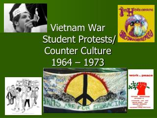 Vietnam War   Student Protests/ Counter Culture 1964 – 1973