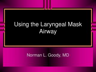 Using the Laryngeal Mask Airway
