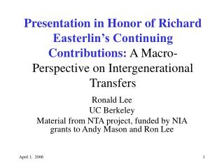 Ronald Lee UC Berkeley Material from NTA project, funded by NIA grants to Andy Mason and Ron Lee