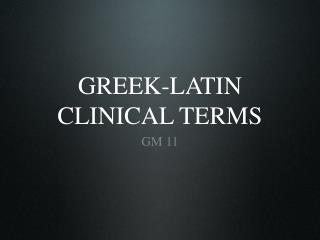 GREEK-LATIN CLINICAL TERMS
