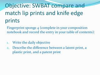 Objective: SWBAT compare and match lip prints and knife edge prints