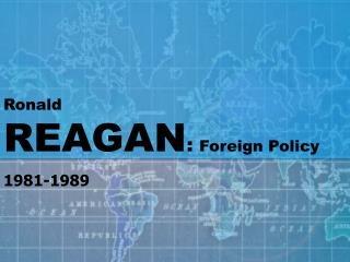 Ronald REAGAN :  Foreign Policy