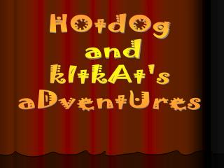 HOtdOg  and kItkAt's aDventUres