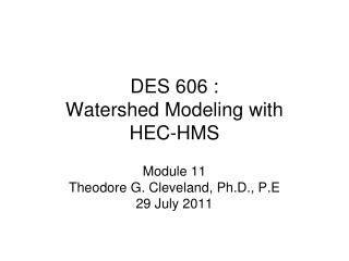 DES 606 :  Watershed Modeling with  HEC-HMS