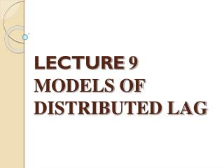 LECTURE 9 MODELS OF DISTRIBUTED LAG
