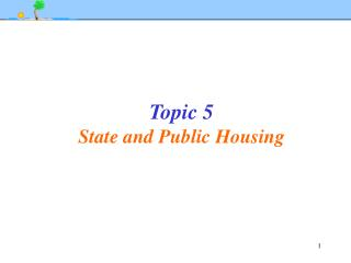 Topic 5     State and Public Housing