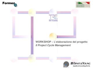 WORKSHOP – L'elaborazione del progetto Il Project Cycle Management