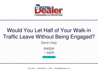 Would You Let Half of Your Walk-in Traffic Leave Without Being Engaged?