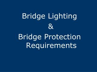 Bridge Lighting  &  Bridge Protection Requirements