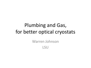 Plumbing and Gas, for better optical cryostats