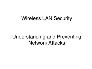 Wireless LAN Security Understanding and Preventing Network Attacks