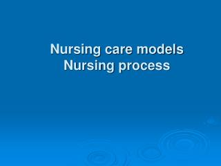 Nursing care models Nursing process