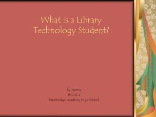 What is a Library  Technology Student?