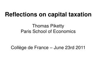 Reflections on capital taxation  Thomas Piketty  Paris School of Economics