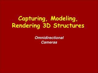 Capturing, Modeling, Rendering 3D Structures