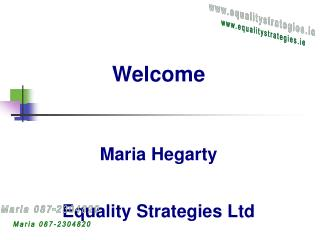 Welcome Maria Hegarty Equality Strategies Ltd