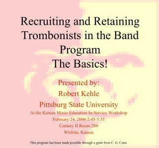 Recruiting and Retaining Trombonists in the Band Program The Basics!