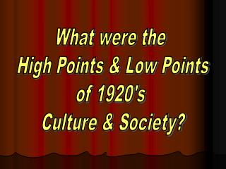 What were the  High Points & Low Points of 1920's  Culture & Society?