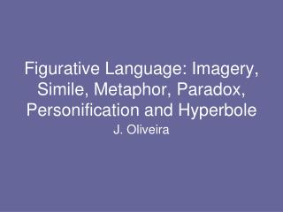 Figurative Language: Imagery, Simile, Metaphor, Paradox, Personification and Hyperbole